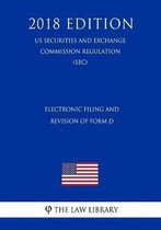 Electronic Filing and Revision of Form D (Us Securities and Exchange Commission Regulation) (Sec) (2018 Edition)