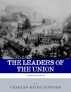 The Leaders of the Union: The Lives and Legacies of Abraham Lincoln, Ulysses S. Grant, and William Tecumseh Sherman (Illustrated Edition)