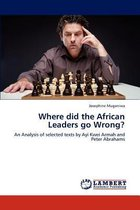 Where Did the African Leaders Go Wrong?