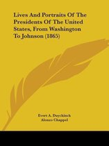 Lives and Portraits of the Presidents of the United States, from Washington to Johnson (1865)