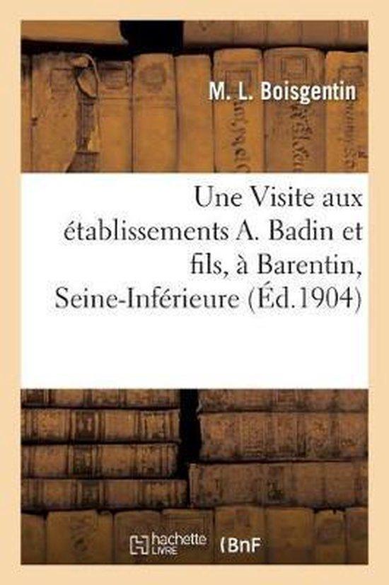 Une Visite aux etablissements A. Badin et fils, a Barentin, Seine-Inferieure