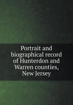Portrait and Biographical Record of Hunterdon and Warren Counties, New Jersey