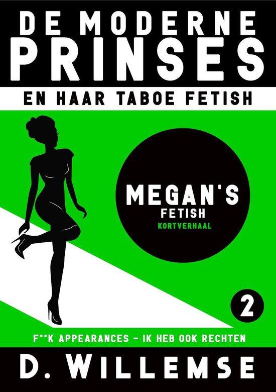 De Moderne Prinses en Haar Taboe Fetish 2 - Megan's Fetish - D. Willemse  