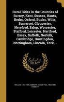 Rural Rides in the Counties of Surrey, Kent, Sussex, Hants, Berks, Oxford, Bucks, Wilts, Somerset, Gloucester, Hereford, Salop, Worcester, Stafford, Leicester, Hertford, Essex, Suffolk, Norfolk, Cambridge, Huntingdon, Nottingham, Lincoln, York, ...