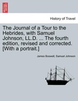 The Journal of a Tour to the Hebrides, with Samuel Johnson, LL.D. ... the Fourth Edition, Revised and Corrected. [With a Portrait.] the Fourth Edition.