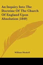 An Inquiry Into the Doctrine of the Church of England Upon Absolution (1849)