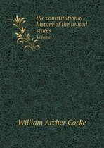 The Comstitutional History of the United States Volume 1
