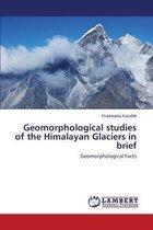 Geomorphological Studies of the Himalayan Glaciers in Brief