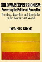 Cold War Expressionism: Perverting the Politics of Perception/Bombast, Blacklists and Blockades in the Postwar Art World
