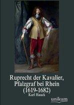 Ruprecht Der Kavalier, Pfalzgraf Bei Rhein (1619-1682)