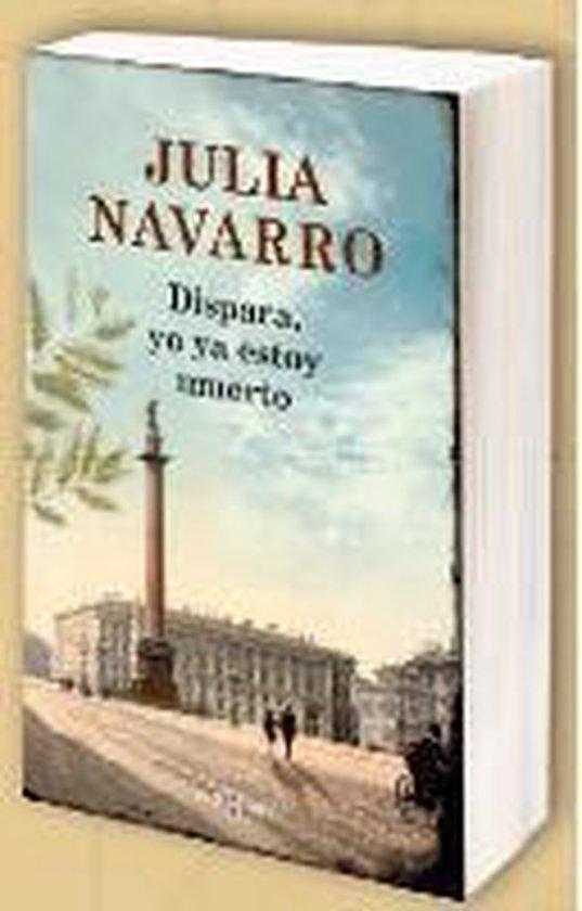 Boek cover Dispara, yo ya estoy muerto / Shoot, Im Already Dead van Julia Navarro (Paperback)
