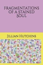 Fragmentations of a Stained Soul