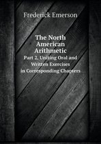 The North American Arithmetic Part 2, Uniting Oral and Written Exercises in Corresponding Chapters