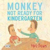 Boek cover Monkey: Not Ready for Kindergarten van Marc Brown