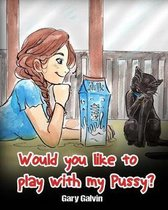 Would You Like to Play with My Pussy?