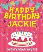 Happy Birthday Jackie - The Big Birthday Activity Book