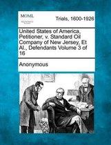 United States of America, Petitioner, V. Standard Oil Company of New Jersey, et al., Defendants Volume 3 of 16