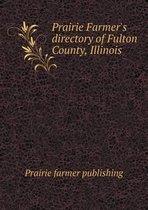 Prairie Farmer's Directory of Fulton County, Illinois