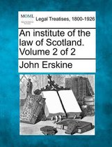 An Institute of the Law of Scotland. Volume 2 of 2