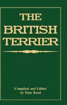 The British Terrier And Its Varieties, History & Origins, Points, Selection, Special Training & Management - By Various Authors