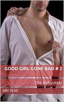 Good Girl Gone Bad # 2: The Babysitter