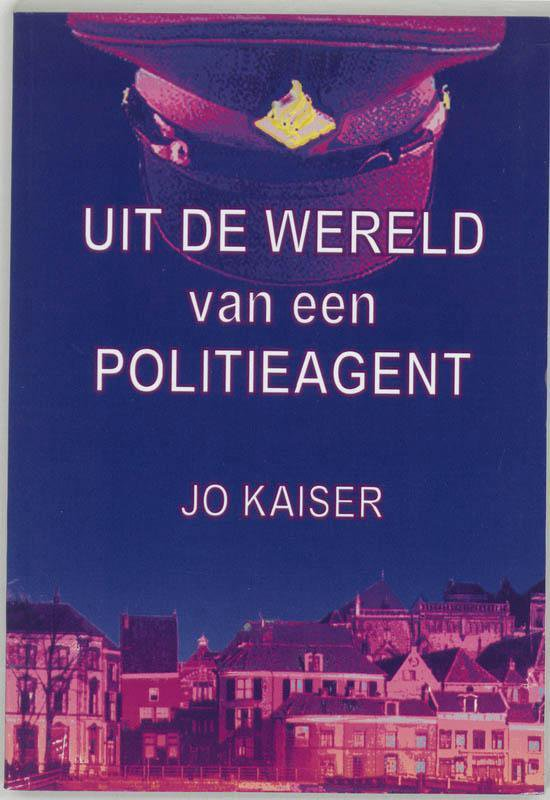 Uit De Wereld Van Een Politieagent - Jo Kaiser  