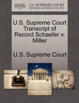 U.S. Supreme Court Transcript of Record Schaefer V. Miller