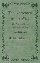 The Norsemen in the West; Or, America Before Columbus - A Tale