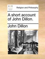 A Short Account of John Dillon.