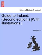Guide to Ireland. (Second Edition.) [With Illustrations.]