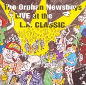 The Orphan Newsboys - Live At The L.A. Classic