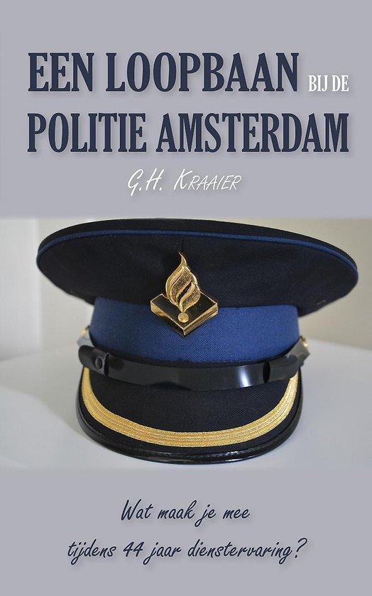 Een loopbaan bij de politie Amsterdam - wat maak je mee tijdens 44 jaar dienstervaring? - G.H. Kraaier | Fthsonline.com