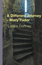 A Different Journey - Mary Tudor