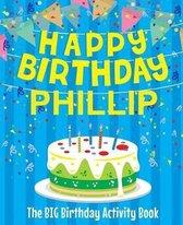 Happy Birthday Phillip - The Big Birthday Activity Book