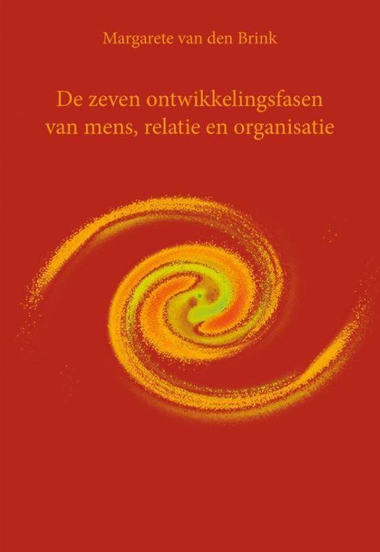 De zeven ontwikkelingsfasen van mens, relatie en organisatie - Margarete van den Brink |