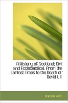 A History of Scotland; Civil and Ecclesiastical, from the Earliest Times to the Death of David I, 11