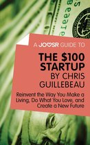 Boek cover A Joosr Guide to... The $100 Start-Up by Chris Guillebeau: Reinvent the Way You Make a Living, Do What You Love, and Create a New Future van Joosr