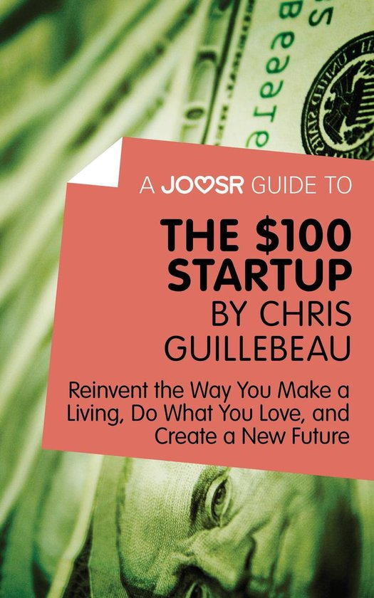 Boek cover A Joosr Guide to... The $100 Start-Up by Chris Guillebeau: Reinvent the Way You Make a Living, Do What You Love, and Create a New Future van Joosr (Onbekend)