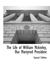 The Life of William McKinley, Our Martyred President