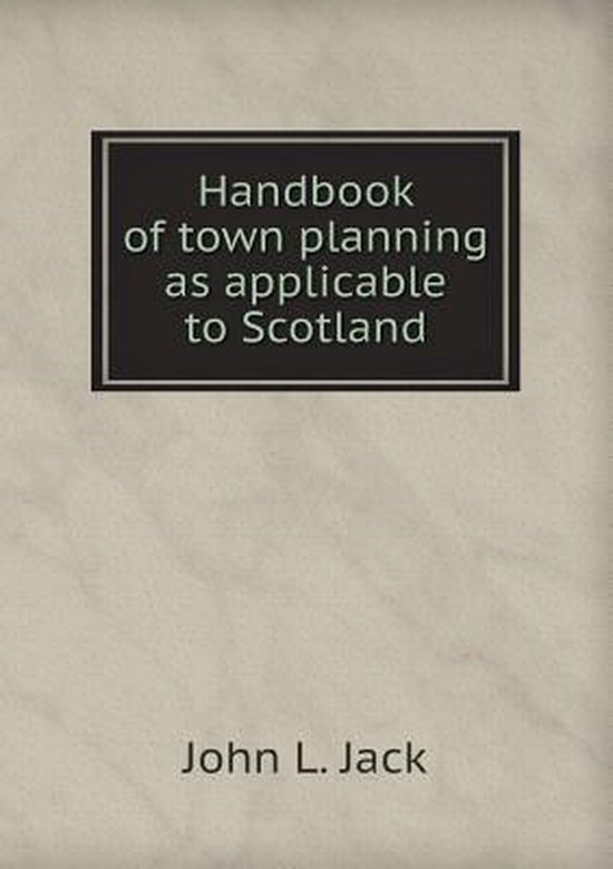 Handbook of Town Planning as Applicable to Scotland