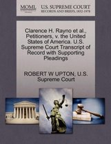 Clarence H. Rayno Et Al., Petitioners, V. the United States of America. U.S. Supreme Court Transcript of Record with Supporting Pleadings
