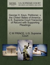 George H. Keys, Petitioner, V. the United States of America. U.S. Supreme Court Transcript of Record with Supporting Pleadings