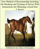New Method of Horsemanship Including the Breakiwith Instructions for Obtaining a Good Seat