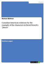 Canadian-American relations by the example of the characters in David French's 'Jitters'