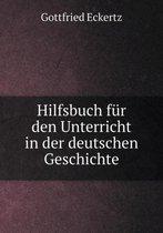 Hilfsbuch F r Den Unterricht in Der Deutschen Geschichte