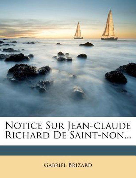 Notice Sur Jean-Claude Richard de Saint-Non...