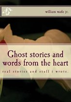 Ghost Stories and Words from the Heart