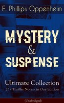 MYSTERY & SUSPENSE Ultimate Collection - 25+ Thriller Novels in One Edition (Unabridged)