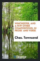 Winchester, and a Few Other Compositions, in Prose and Verse