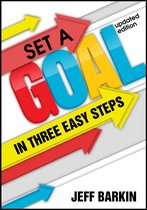 Set A Goal In Three Easy Steps: Achieve A Mindset of Target Setting With Easy and Comprehensive Instructions